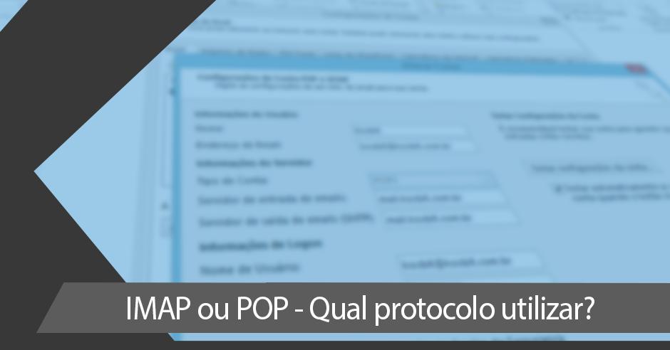 IMAP ou POP – Qual protocolo utilizar?