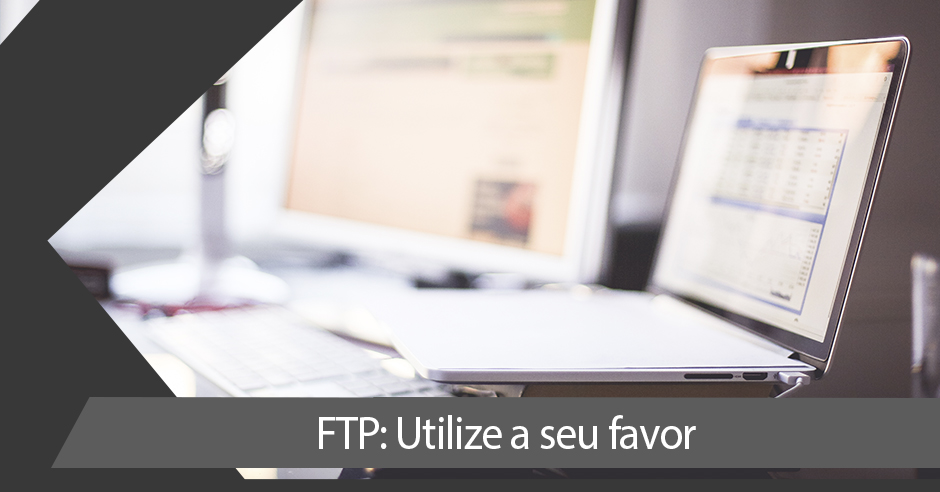 FTP: Utilize a seu Favor